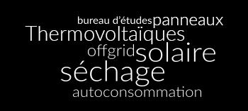 nuage de mots : bureau d'études, panneaux Thermovoltaïques, offgrid, solaire, séchage, autoconsommation