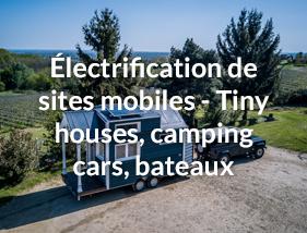 électrification pour sites mobiles : Tiny houses, camping cars, bateaux